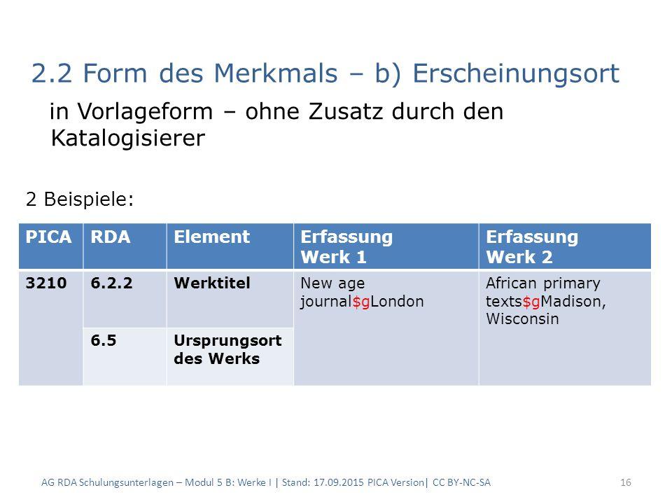 2.2 Form des Merkmals – b) Erscheinungsort in Vorlageform – ohne Zusatz durch den Katalogisierer 2 Beispiele: AG RDA Schulungsunterlagen – Modul 5 B: