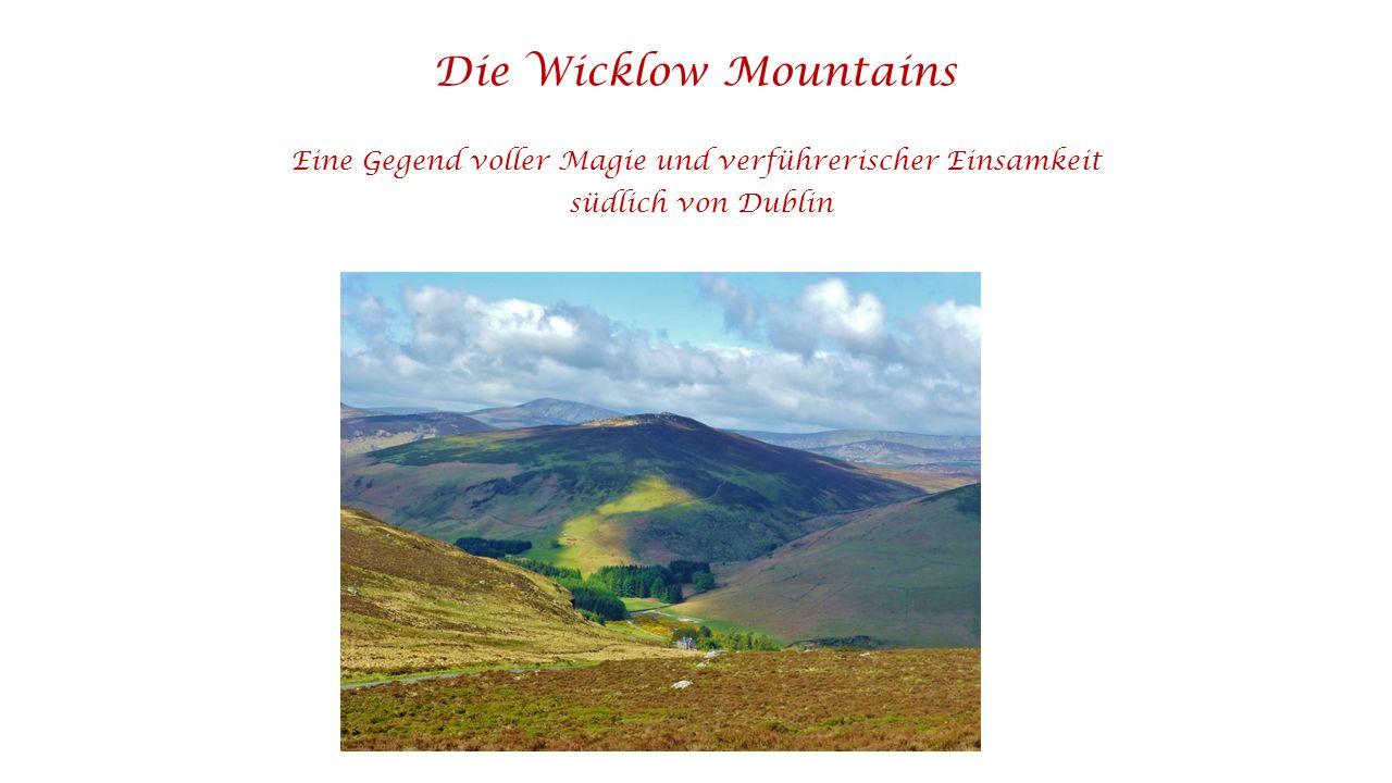Die Wicklow Mountains Eine Gegend voller Magie und verführerischer Einsamkeit südlich von Dublin