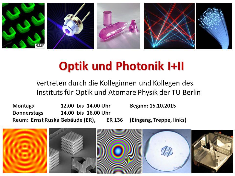 Optik und Photonik I WS 2015/2016 Optik und Photonik II VL + Ü/PR 4 + 2 12 P SoSe