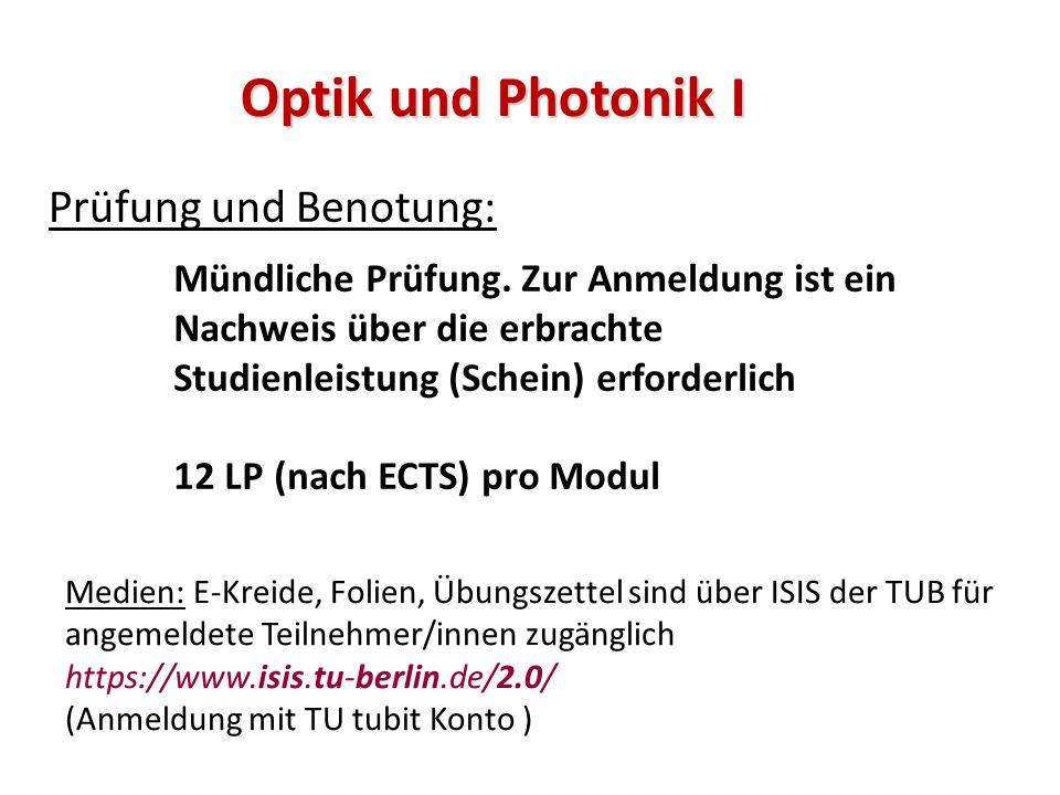 Optik und Photonik I Prüfung und Benotung: Mündliche Prüfung.
