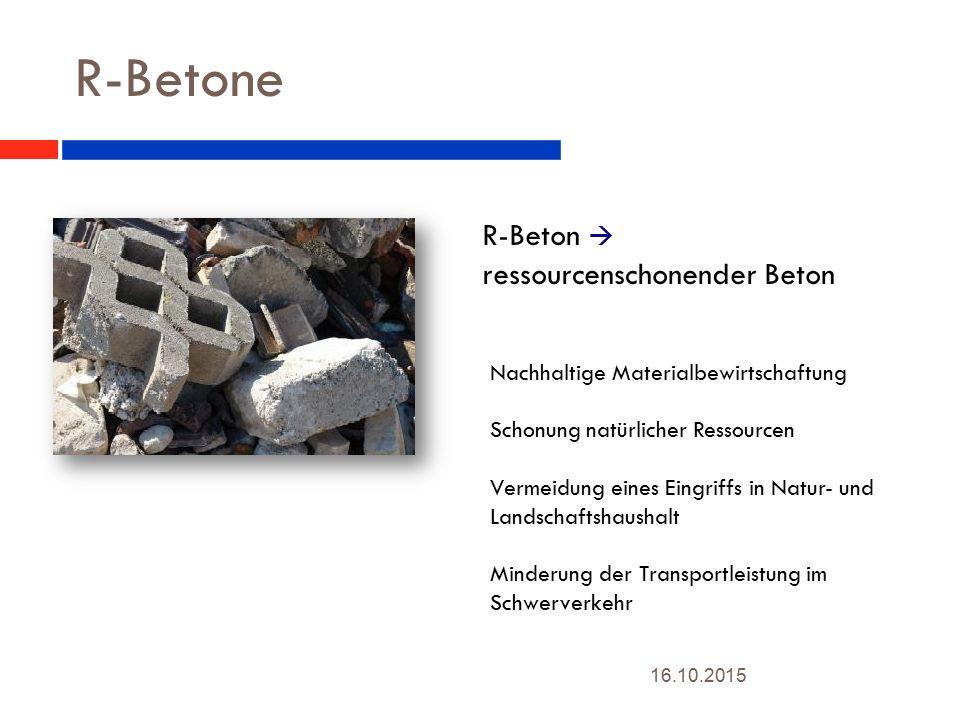 R-Betone 16.10.2015 8 R-Beton  ressourcenschonender Beton Nachhaltige Materialbewirtschaftung Schonung natürlicher Ressourcen Vermeidung eines Eingriffs in Natur- und Landschaftshaushalt Minderung der Transportleistung im Schwerverkehr