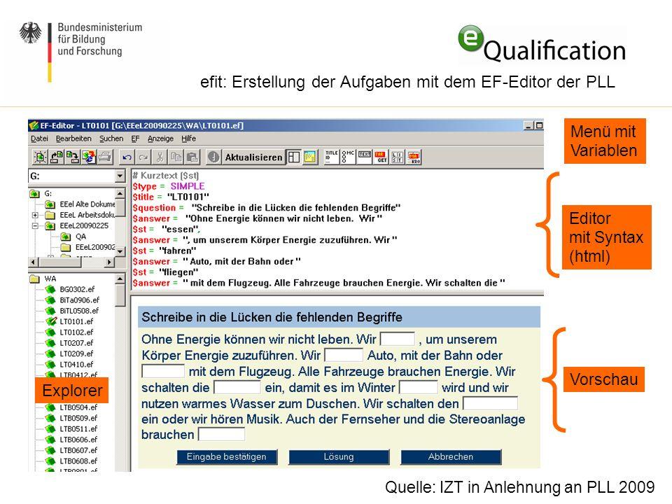 efit: Erstellung der Aufgaben mit dem EF-Editor der PLL Menü mit Variablen Vorschau Editor mit Syntax (html) Explorer Quelle: IZT in Anlehnung an PLL