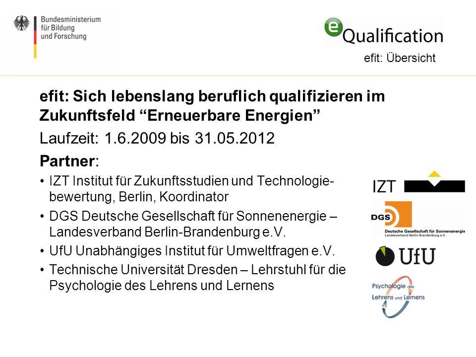 """efit: Sich lebenslang beruflich qualifizieren im Zukunftsfeld """"Erneuerbare Energien"""" Laufzeit: 1.6.2009 bis 31.05.2012 Partner: IZT Institut für Zukun"""