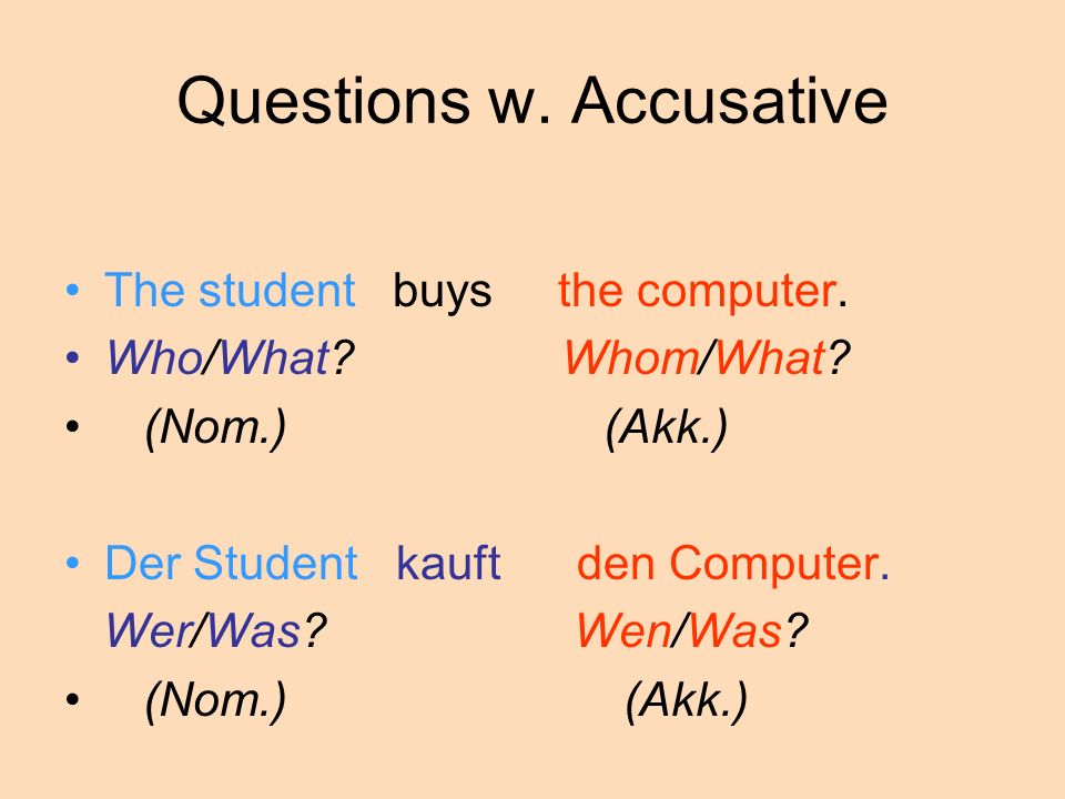 Questions w.Accusative The student buys the computer.