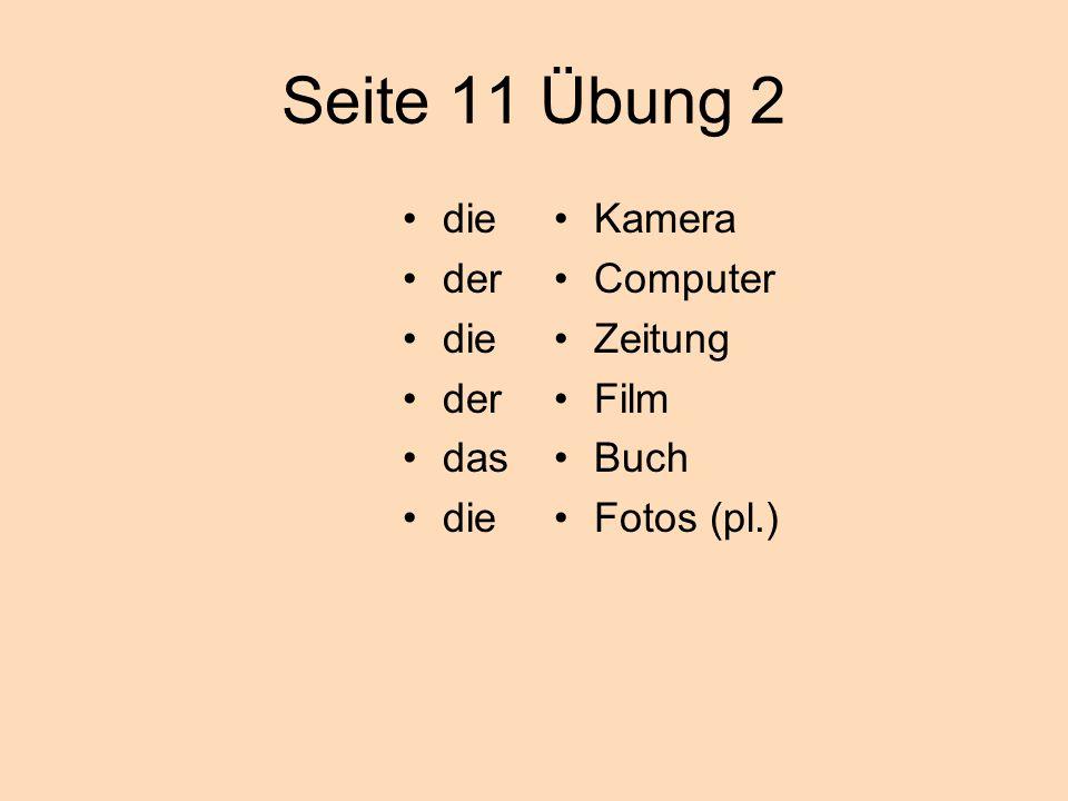Seite 11 Übung 2 die der die der das die Kamera Computer Zeitung Film Buch Fotos (pl.)