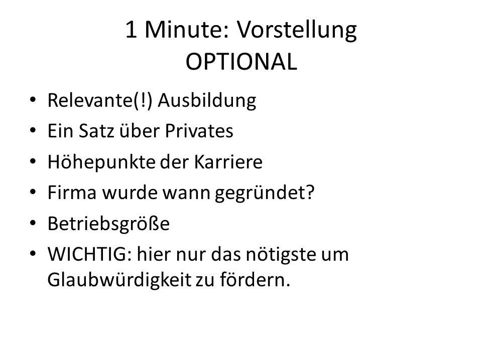 1 Minute: Vorstellung OPTIONAL Relevante(!) Ausbildung Ein Satz über Privates Höhepunkte der Karriere Firma wurde wann gegründet.