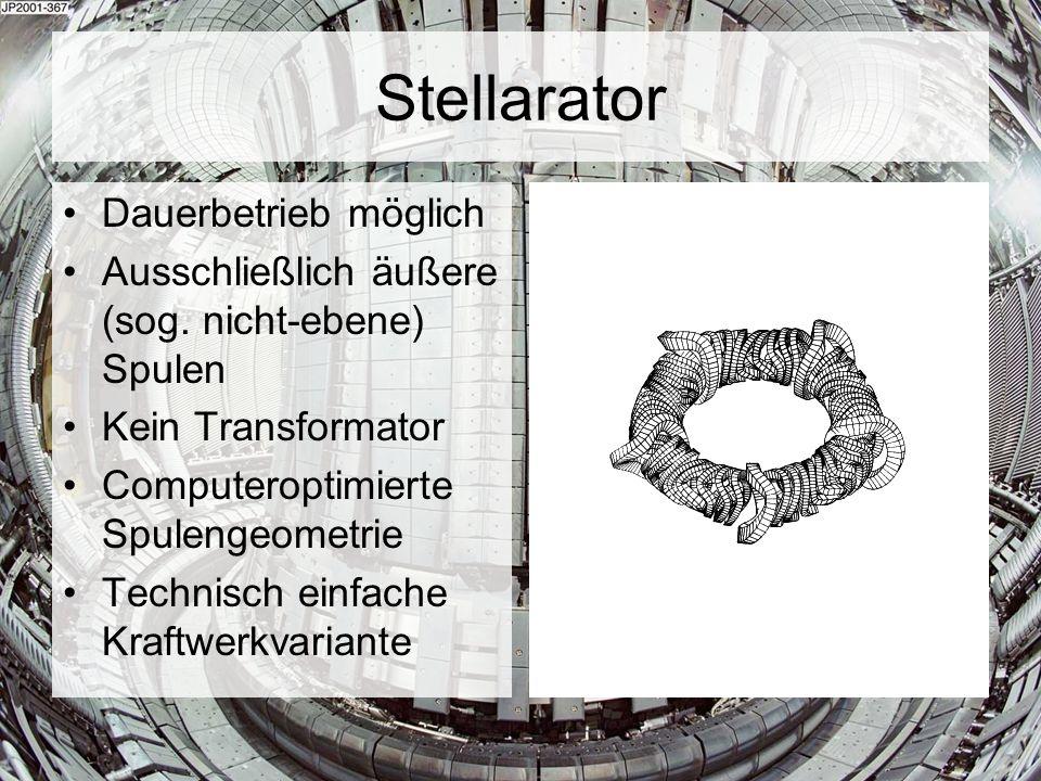 Stellarator Dauerbetrieb möglich Ausschließlich äußere (sog. nicht-ebene) Spulen Kein Transformator Computeroptimierte Spulengeometrie Technisch einfa