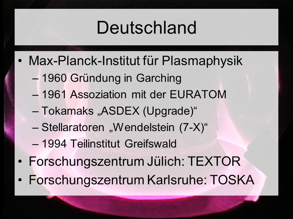 """Deutschland Max-Planck-Institut für Plasmaphysik –1960 Gründung in Garching –1961 Assoziation mit der EURATOM –Tokamaks """"ASDEX (Upgrade)"""" –Stellarator"""