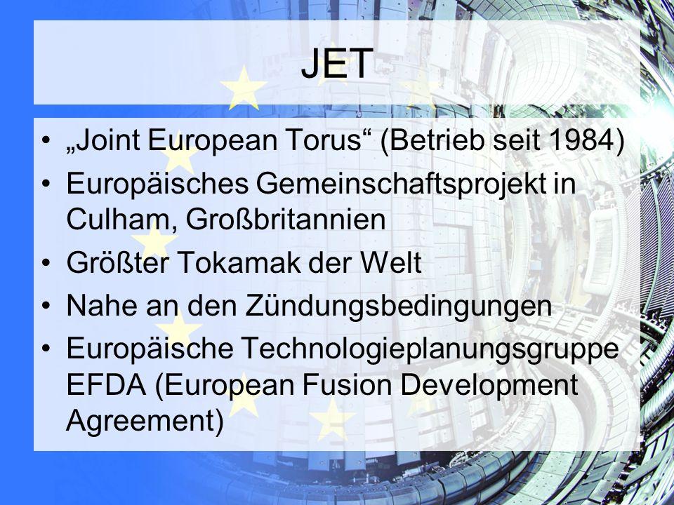 """JET """"Joint European Torus"""" (Betrieb seit 1984) Europäisches Gemeinschaftsprojekt in Culham, Großbritannien Größter Tokamak der Welt Nahe an den Zündun"""