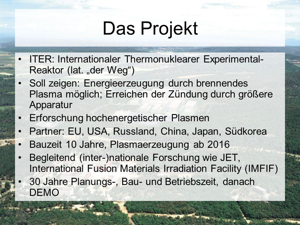 """Das Projekt ITER: Internationaler Thermonuklearer Experimental- Reaktor (lat. """"der Weg"""") Soll zeigen: Energieerzeugung durch brennendes Plasma möglich"""