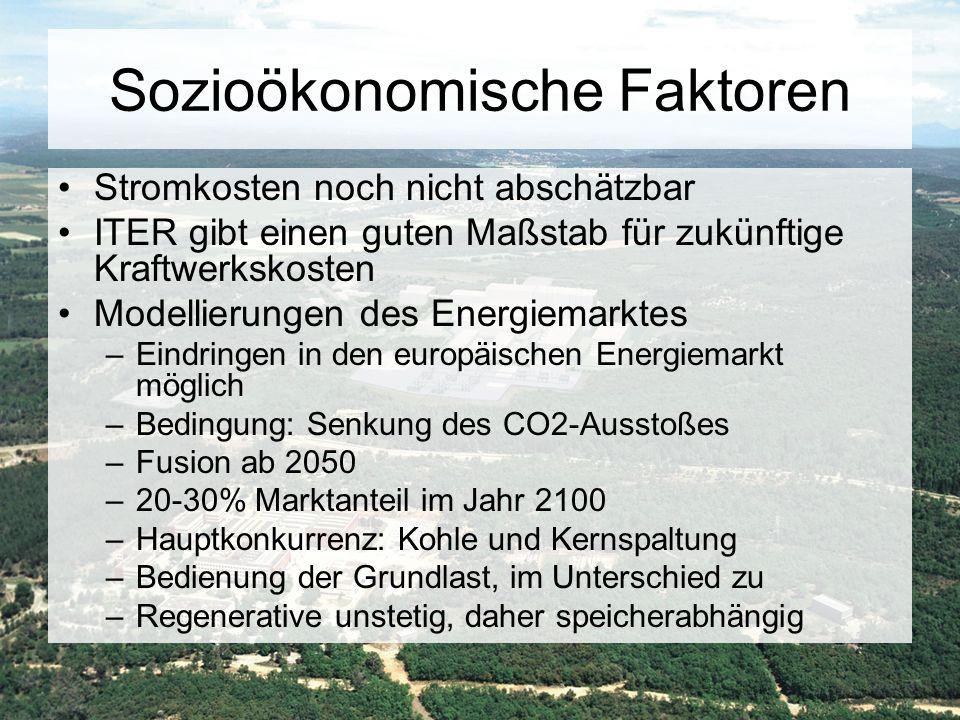 Sozioökonomische Faktoren Stromkosten noch nicht abschätzbar ITER gibt einen guten Maßstab für zukünftige Kraftwerkskosten Modellierungen des Energiem