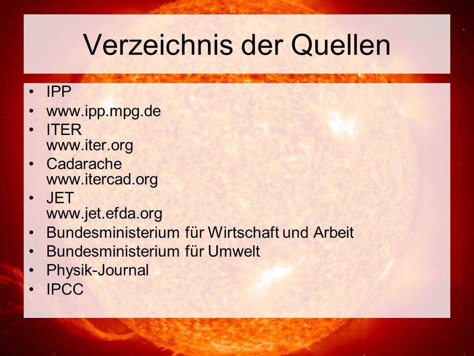 Verzeichnis der Quellen IPP www.ipp.mpg.de ITER www.iter.org Cadarache www.itercad.org JET www.jet.efda.org Bundesministerium für Wirtschaft und Arbei