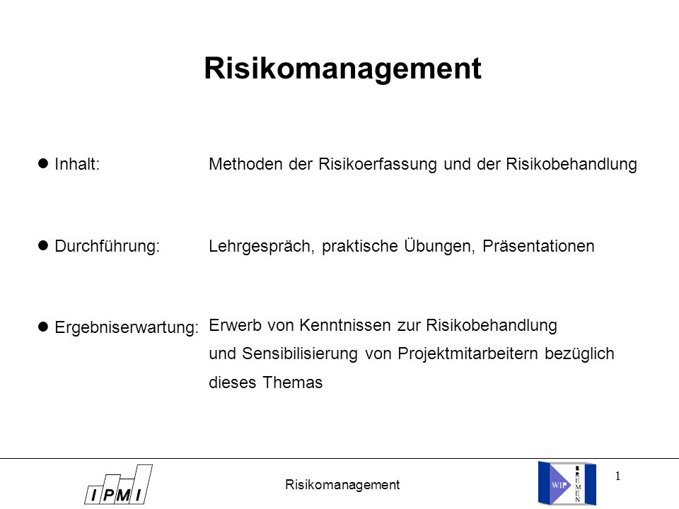 1 Risikomanagement Inhalt: Durchführung: Ergebniserwartung: Risikomanagement Methoden der Risikoerfassung und der Risikobehandlung Lehrgespräch, prakt