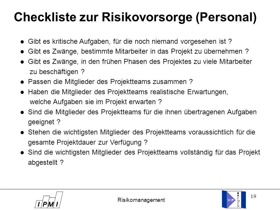 19 Checkliste zur Risikovorsorge (Personal) l Gibt es kritische Aufgaben, für die noch niemand vorgesehen ist ? l Gibt es Zwänge, bestimmte Mitarbeite