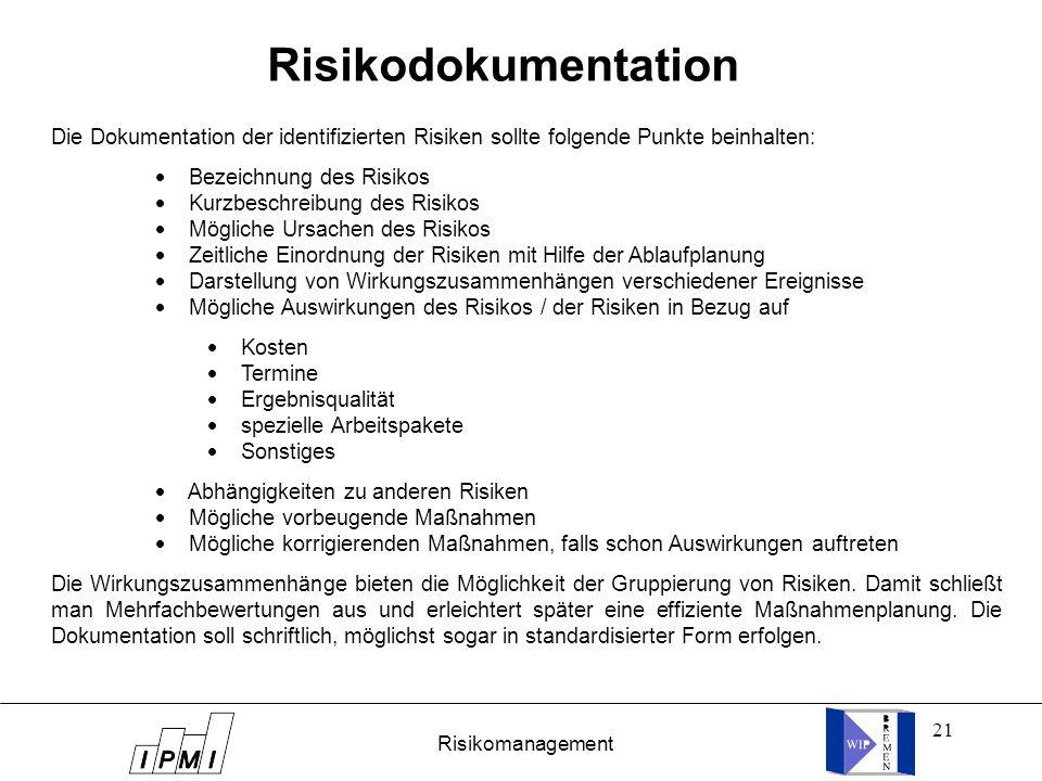 21 Risikodokumentation Die Dokumentation der identifizierten Risiken sollte folgende Punkte beinhalten:  Bezeichnung des Risikos  Kurzbeschreibung d