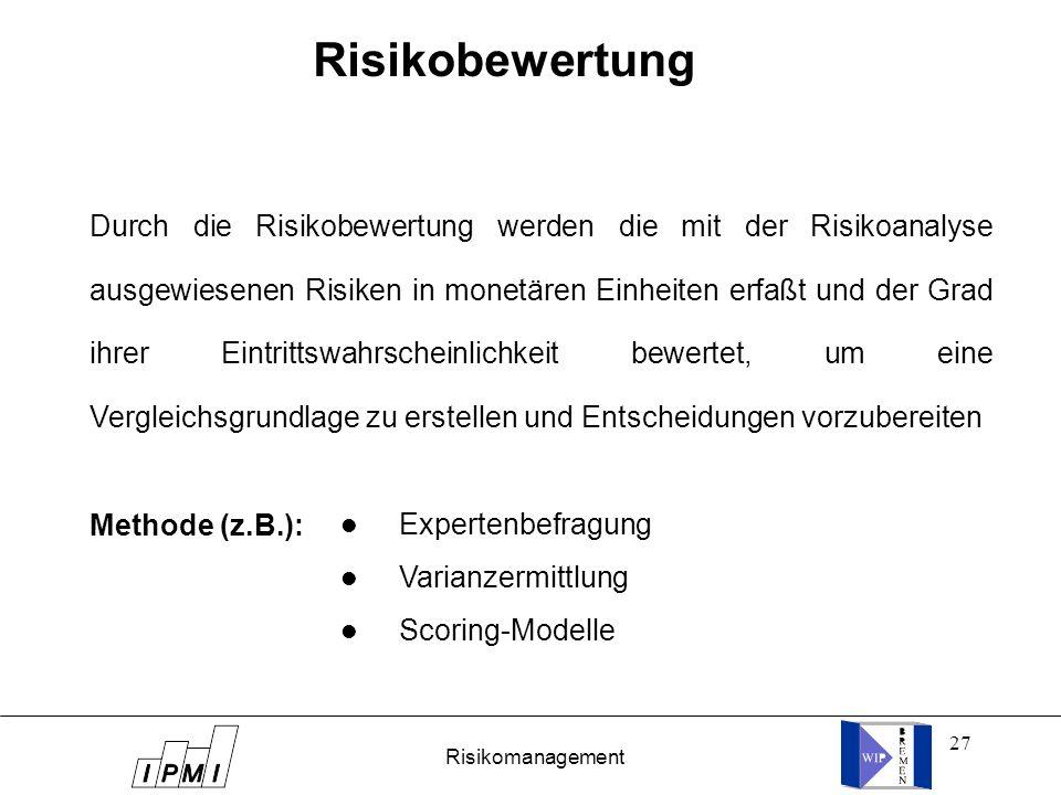 27 Risikobewertung Durch die Risikobewertung werden die mit der Risikoanalyse ausgewiesenen Risiken in monetären Einheiten erfaßt und der Grad ihrer E