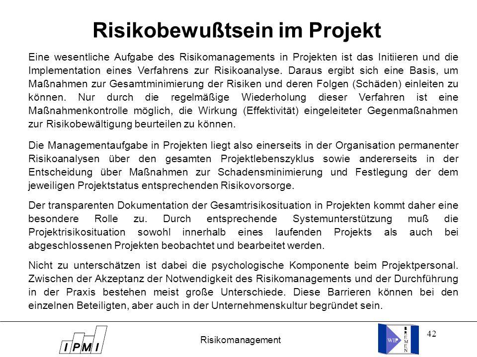 42 Risikobewußtsein im Projekt Eine wesentliche Aufgabe des Risikomanagements in Projekten ist das Initiieren und die Implementation eines Verfahrens