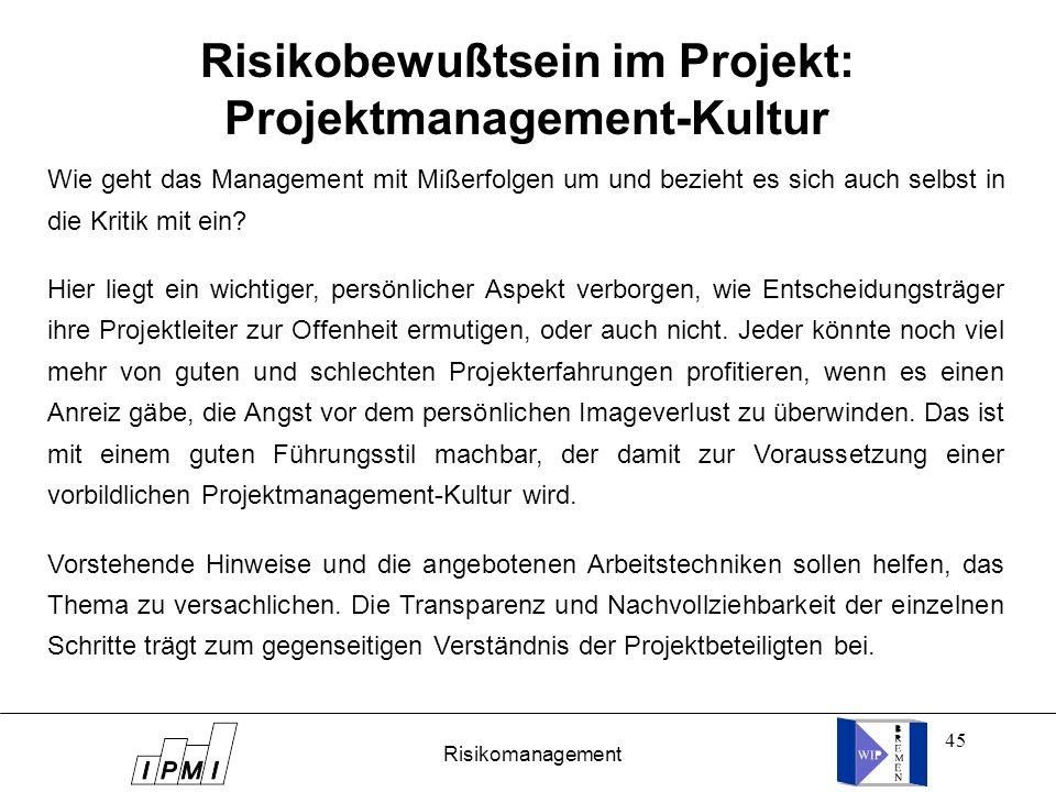 45 Risikobewußtsein im Projekt: Projektmanagement-Kultur Wie geht das Management mit Mißerfolgen um und bezieht es sich auch selbst in die Kritik mit