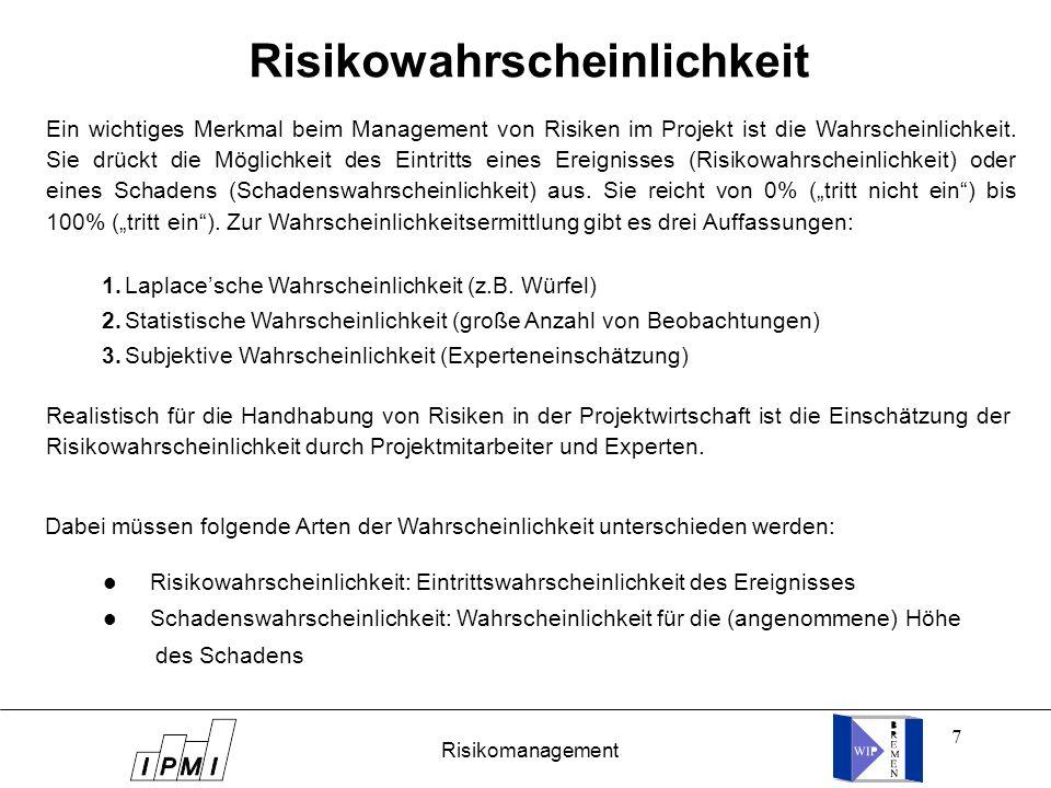 7 Ein wichtiges Merkmal beim Management von Risiken im Projekt ist die Wahrscheinlichkeit. Sie drückt die Möglichkeit des Eintritts eines Ereignisses