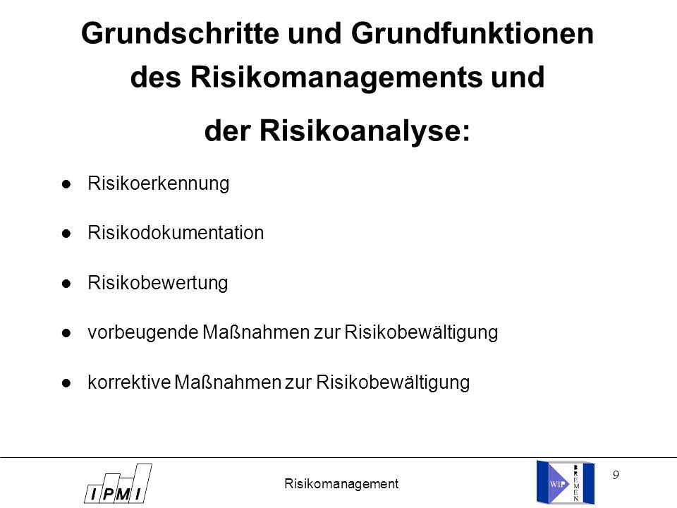 10 Risikoerkennung Es werden schrittweise die spezifischen Projektrisiken, die einen signifikanten Einfluß auf die Projektziele haben, aufgedeckt.