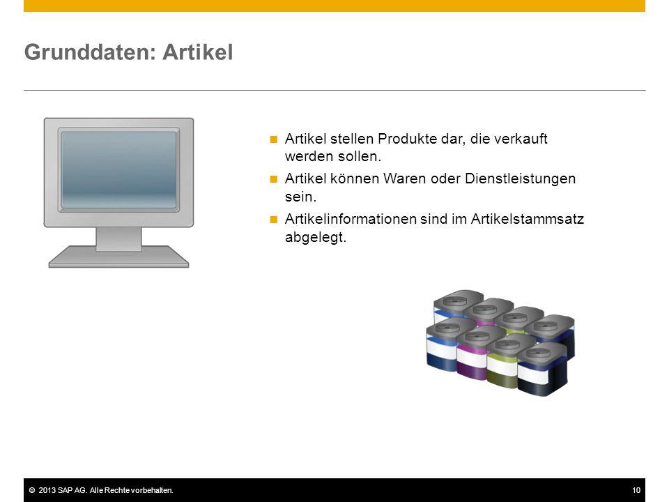 ©2013 SAP AG. Alle Rechte vorbehalten.10 Grunddaten: Artikel Artikel stellen Produkte dar, die verkauft werden sollen. Artikel können Waren oder Diens
