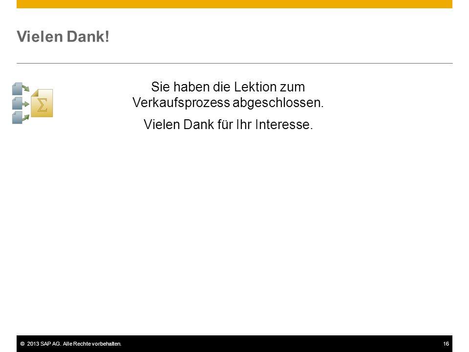 ©2013 SAP AG. Alle Rechte vorbehalten.16 Vielen Dank! Sie haben die Lektion zum Verkaufsprozess abgeschlossen. Vielen Dank für Ihr Interesse.