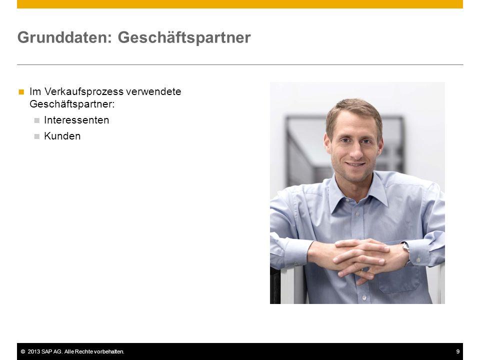 ©2013 SAP AG. Alle Rechte vorbehalten.9 Grunddaten: Geschäftspartner Im Verkaufsprozess verwendete Geschäftspartner: Interessenten Kunden