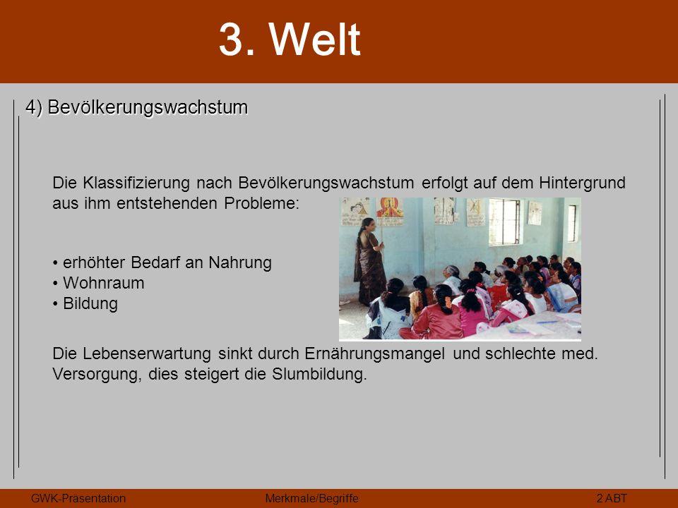 3. Welt GWK-PräsentationMerkmale/Begriffe2 ABT 4) Bevölkerungswachstum Die Klassifizierung nach Bevölkerungswachstum erfolgt auf dem Hintergrund aus i