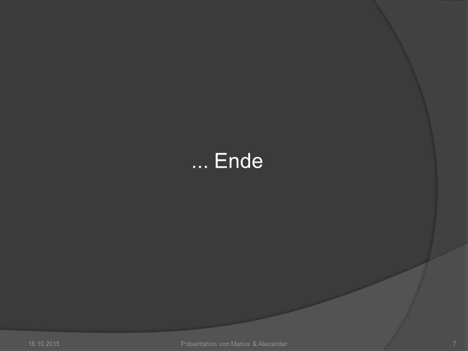 16.10.20157Präsentation von Marius & Alexander... Ende