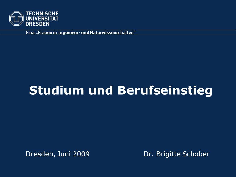 """Dresden, Juni 2009Dr. Brigitte Schober Fina """"Frauen in Ingenieur- und Naturwissenschaften"""" Studium und Berufseinstieg"""
