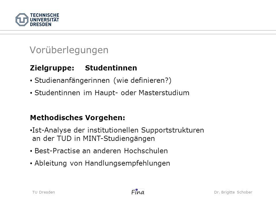 Vorüberlegungen TU Dresden Dr. Brigitte Schober Zielgruppe:Studentinnen Studienanfängerinnen (wie definieren?) Studentinnen im Haupt- oder Masterstudi