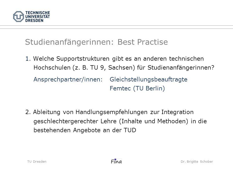 Studienanfängerinnen: Best Practise TU Dresden Dr. Brigitte Schober 1. Welche Supportstrukturen gibt es an anderen technischen Hochschulen (z. B. TU 9