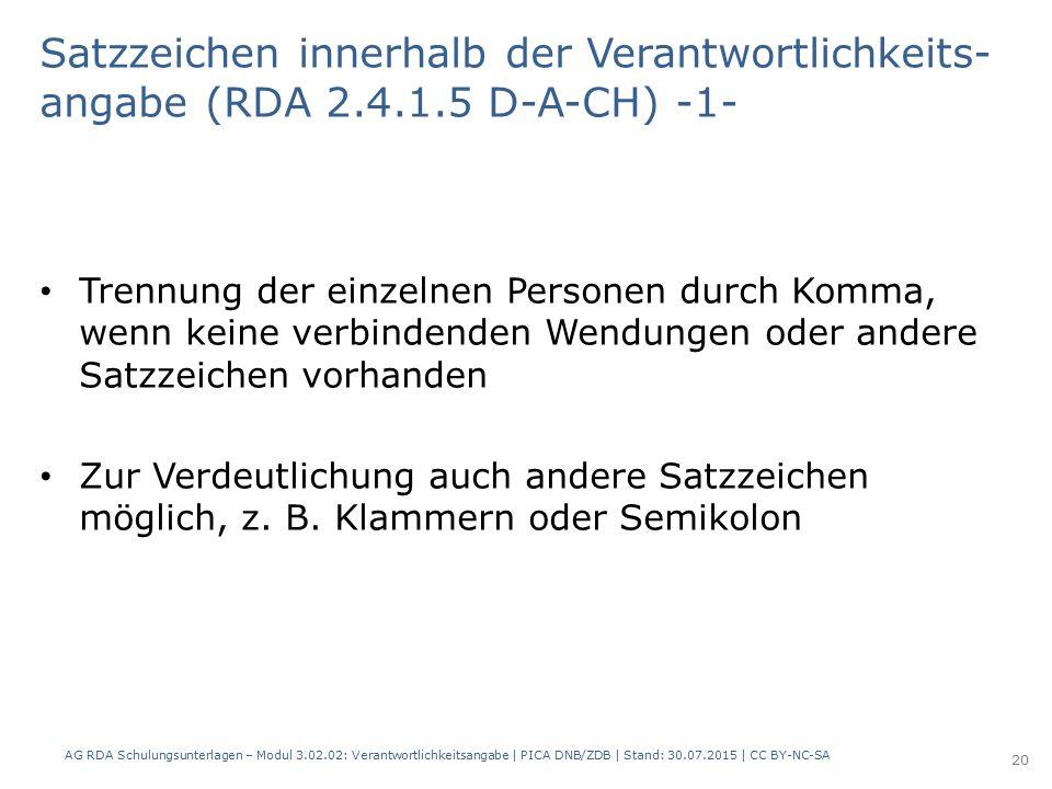 Satzzeichen innerhalb der Verantwortlichkeits- angabe (RDA 2.4.1.5 D-A-CH) -1- Trennung der einzelnen Personen durch Komma, wenn keine verbindenden Wendungen oder andere Satzzeichen vorhanden Zur Verdeutlichung auch andere Satzzeichen möglich, z.