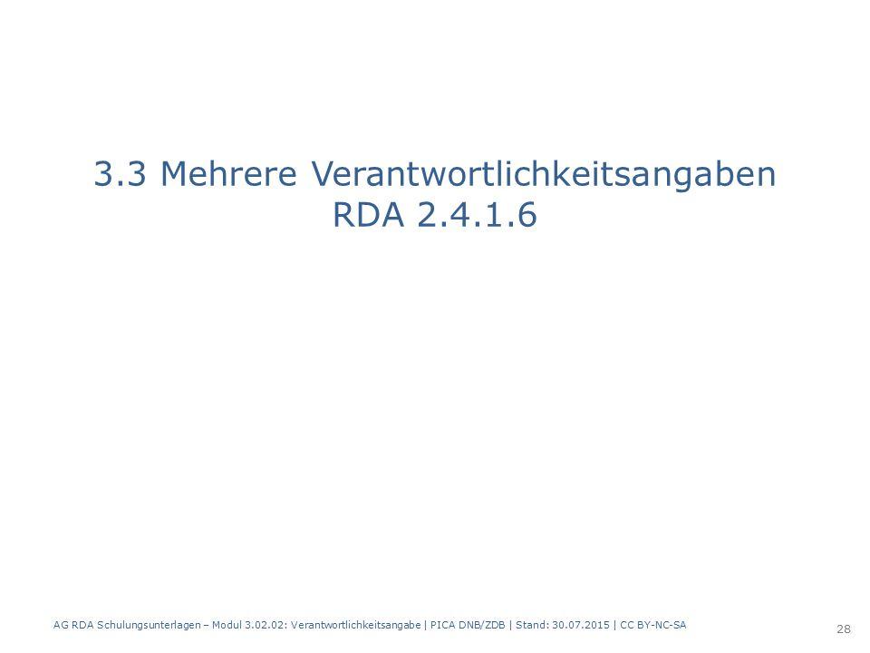 3.3 Mehrere Verantwortlichkeitsangaben RDA 2.4.1.6 AG RDA Schulungsunterlagen – Modul 3.02.02: Verantwortlichkeitsangabe | PICA DNB/ZDB | Stand: 30.07.2015 | CC BY-NC-SA 28