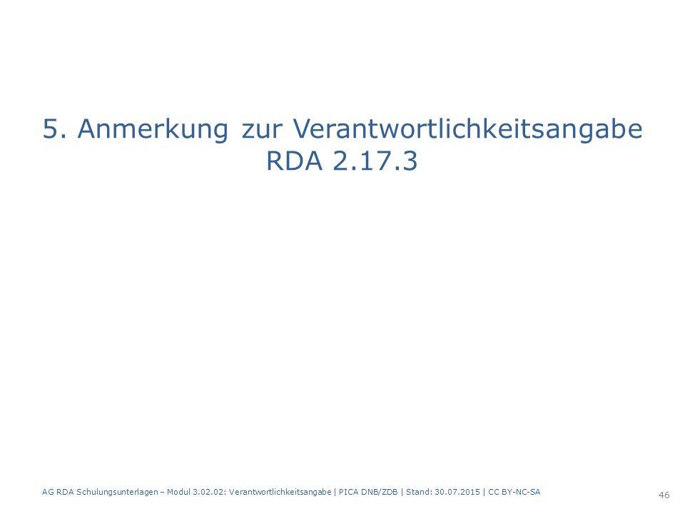 5. Anmerkung zur Verantwortlichkeitsangabe RDA 2.17.3 AG RDA Schulungsunterlagen – Modul 3.02.02: Verantwortlichkeitsangabe | PICA DNB/ZDB | Stand: 30