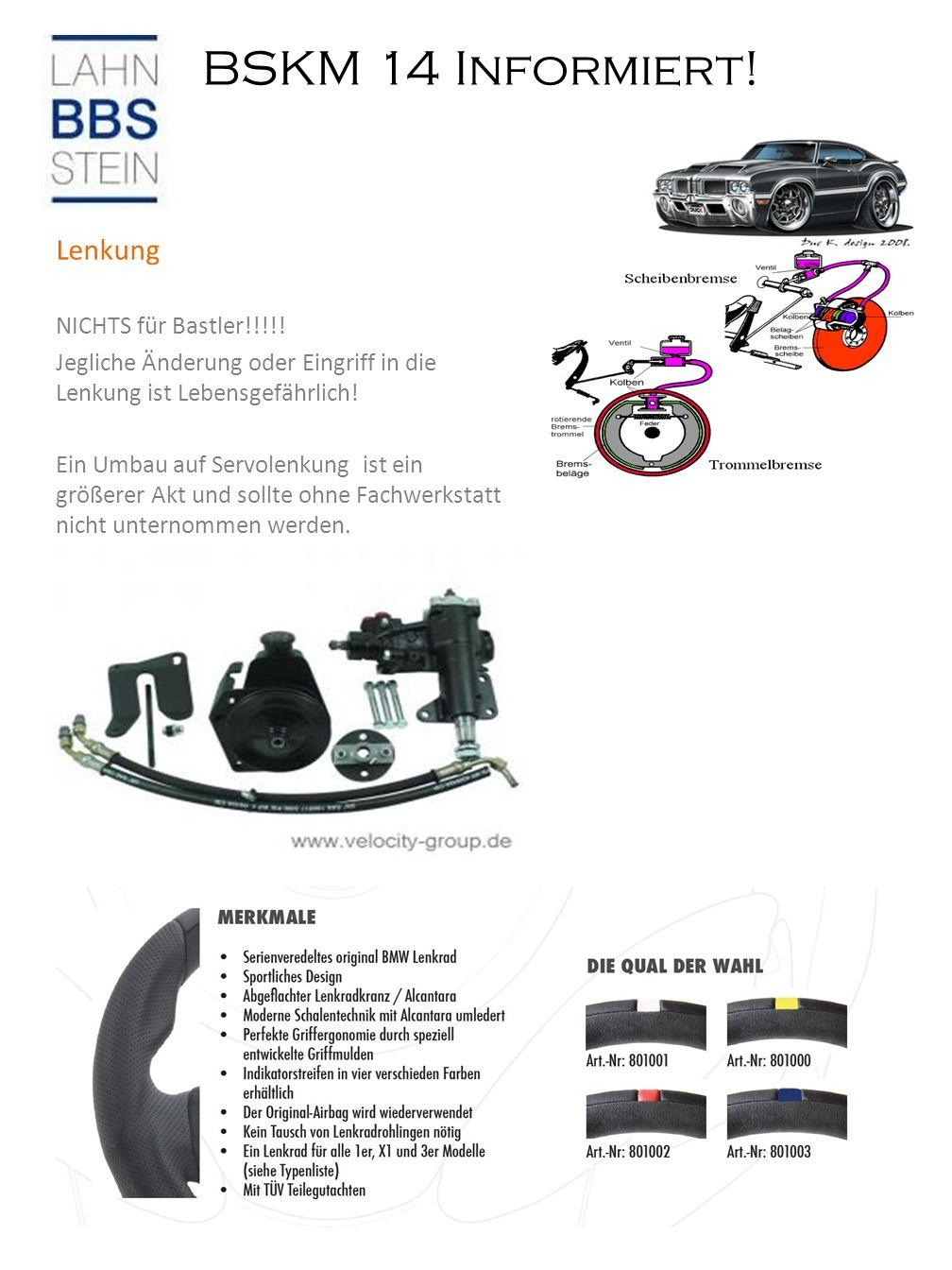 BSKM 14 Informiert! Bremsflüssigkeit Lenkung NICHTS für Bastler!!!!! Jegliche Änderung oder Eingriff in die Lenkung ist Lebensgefährlich! Ein Umbau au
