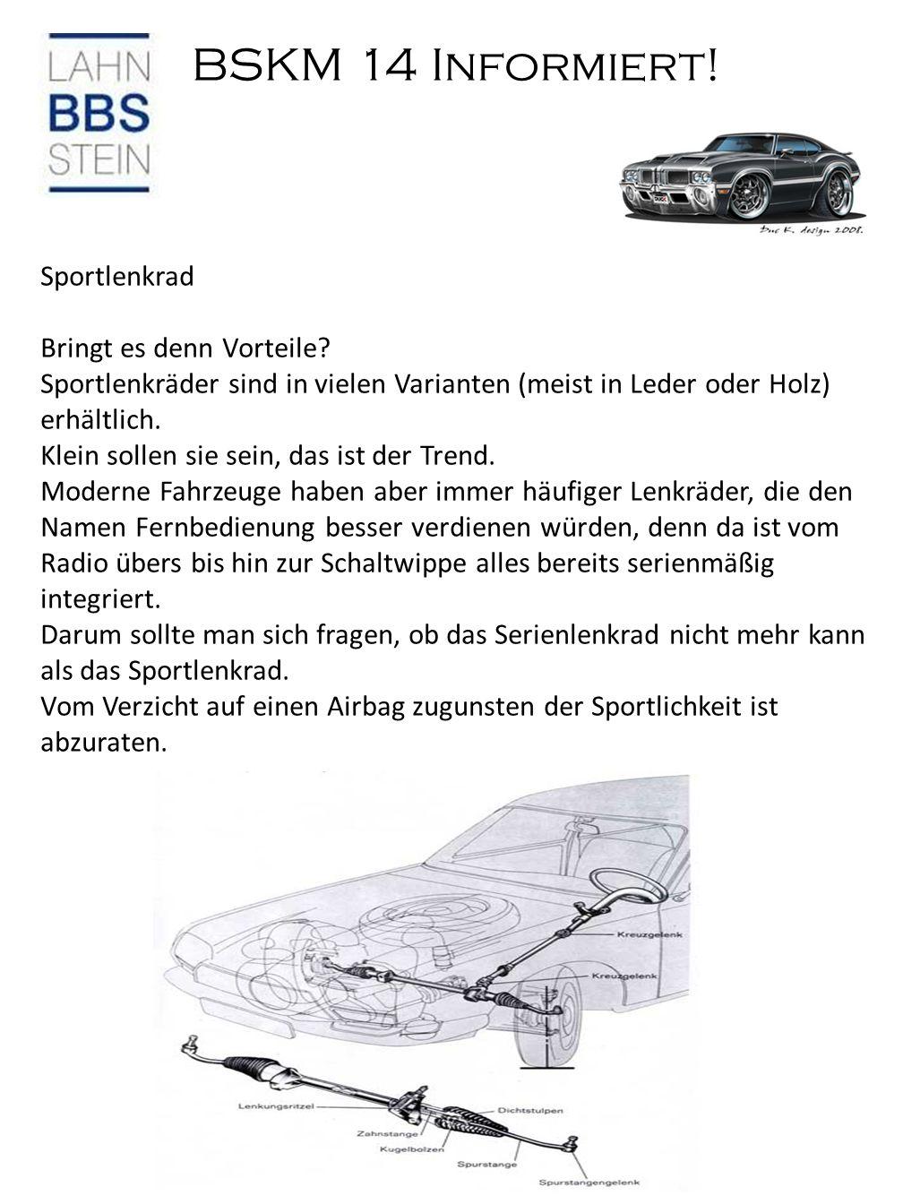 BSKM 14 Informiert! Sportlenkrad Bringt es denn Vorteile? Sportlenkräder sind in vielen Varianten (meist in Leder oder Holz) erhältlich. Klein sollen