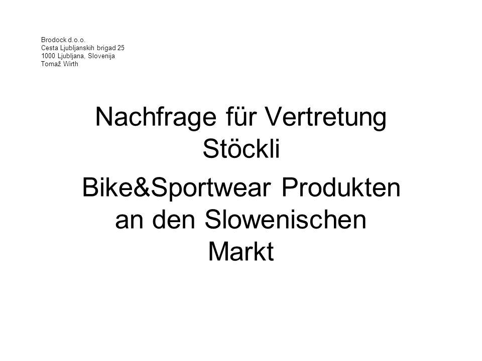 Brodock d.o.o. Cesta Ljubljanskih brigad 25 1000 Ljubljana, Slovenija Tomaž Wirth Nachfrage für Vertretung Stöckli Bike&Sportwear Produkten an den Slo