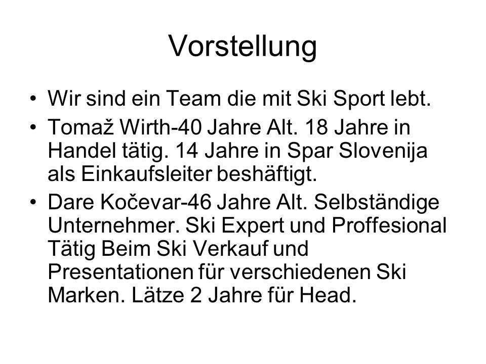 Vorstellung Wir sind ein Team die mit Ski Sport lebt. Tomaž Wirth-40 Jahre Alt. 18 Jahre in Handel tätig. 14 Jahre in Spar Slovenija als Einkaufsleite