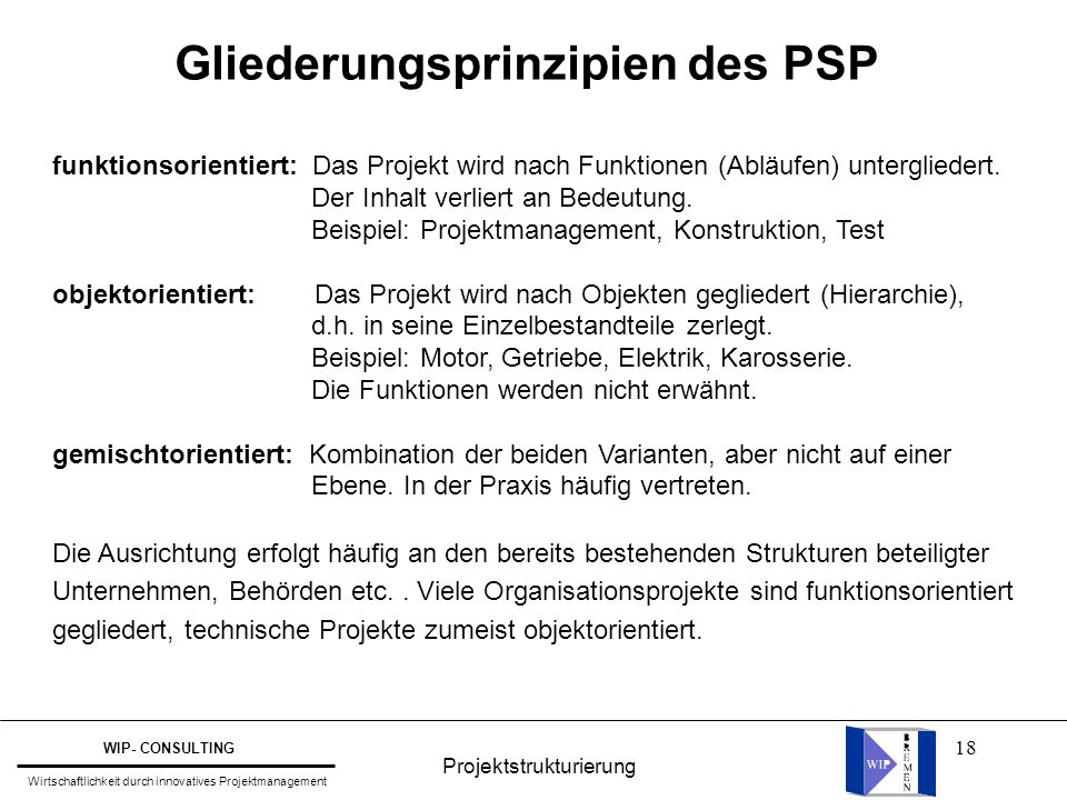 18 funktionsorientiert: Das Projekt wird nach Funktionen (Abläufen) untergliedert. Der Inhalt verliert an Bedeutung. Beispiel: Projektmanagement, Kons
