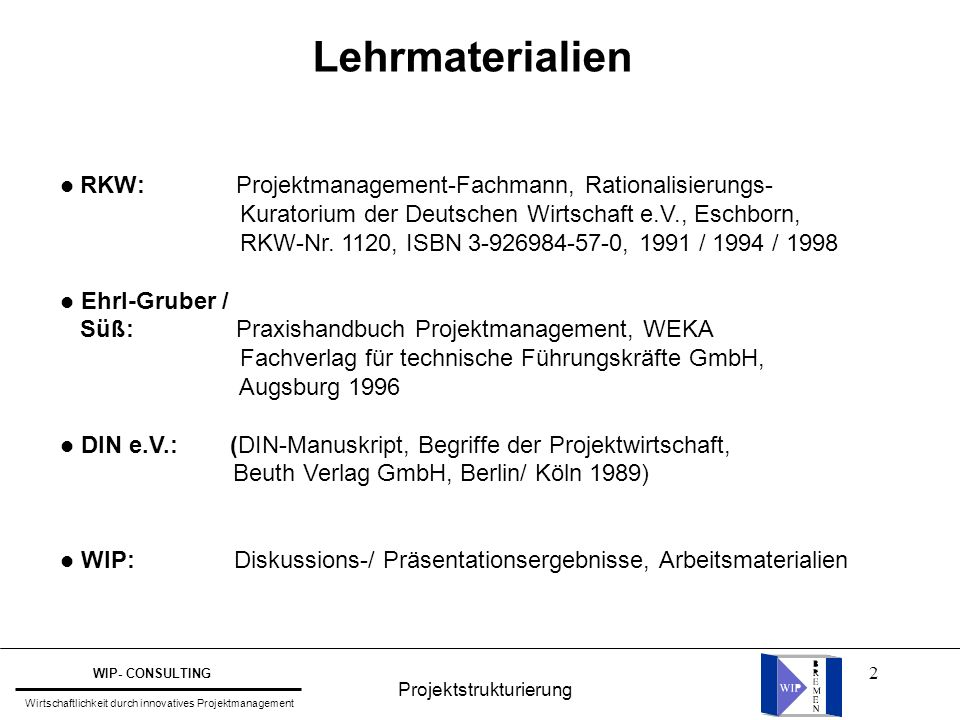 2 RKW: Projektmanagement-Fachmann, Rationalisierungs- Kuratorium der Deutschen Wirtschaft e.V., Eschborn, RKW-Nr. 1120, ISBN 3-926984-57-0, 1991 / 199