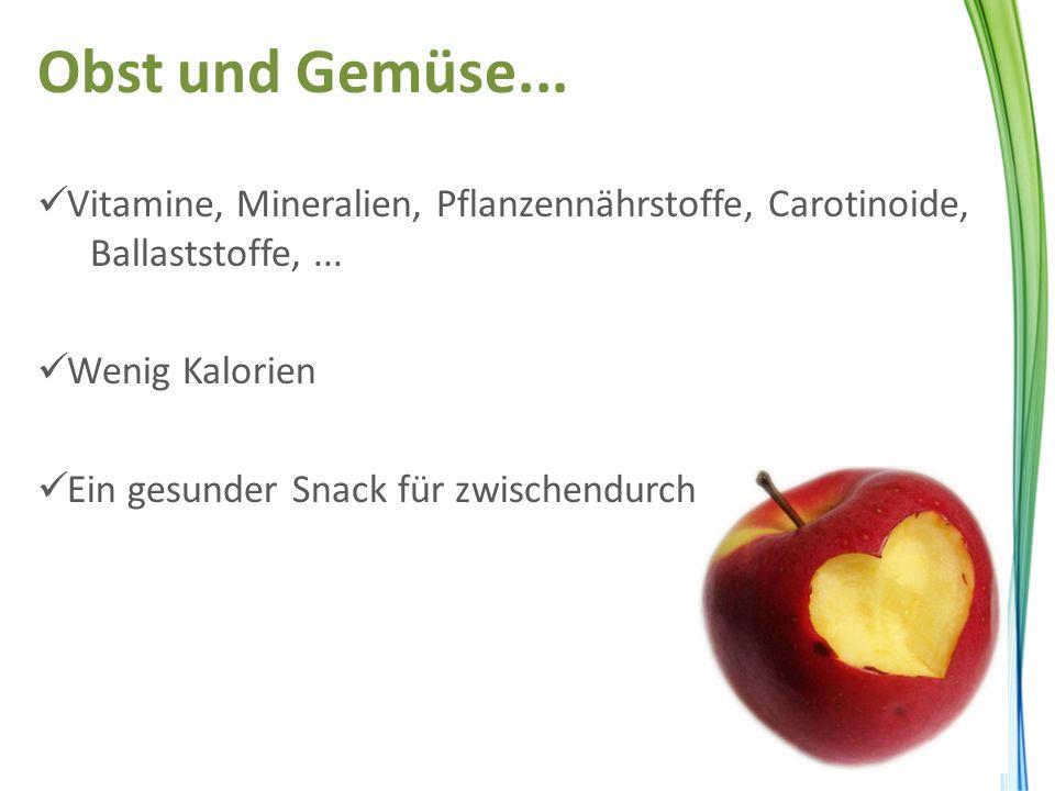 Obst und Gemüse... Vitamine, Mineralien, Pflanzennährstoffe, Carotinoide, Ballaststoffe,... Wenig Kalorien Ein gesunder Snack für zwischendurch