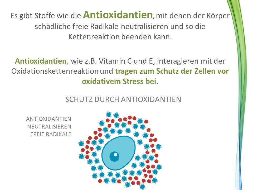 Es gibt Stoffe wie die Antioxidantien, mit denen der Körper schädliche freie Radikale neutralisieren und so die Kettenreaktion beenden kann. Antioxida