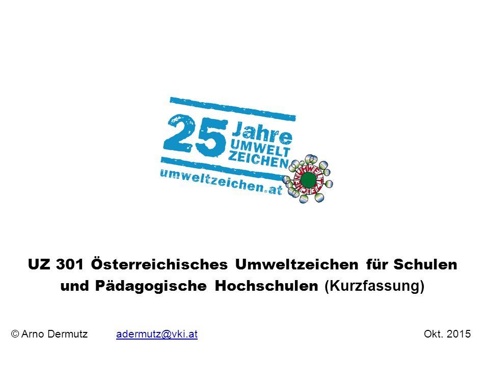 © Arno Dermutz adermutz@vki.at Okt. 2015adermutz@vki.at UZ 301 Österreichisches Umweltzeichen für Schulen und Pädagogische Hochschulen (Kurzfassung)