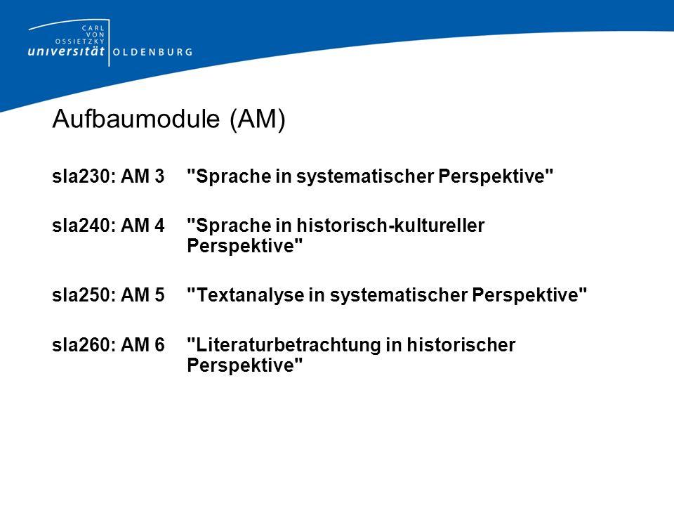 Aufbaumodule (AM) sla230: AM 3 Sprache in systematischer Perspektive sla240: AM 4 Sprache in historisch-kultureller Perspektive sla250: AM 5 Textanalyse in systematischer Perspektive sla260: AM 6 Literaturbetrachtung in historischer Perspektive
