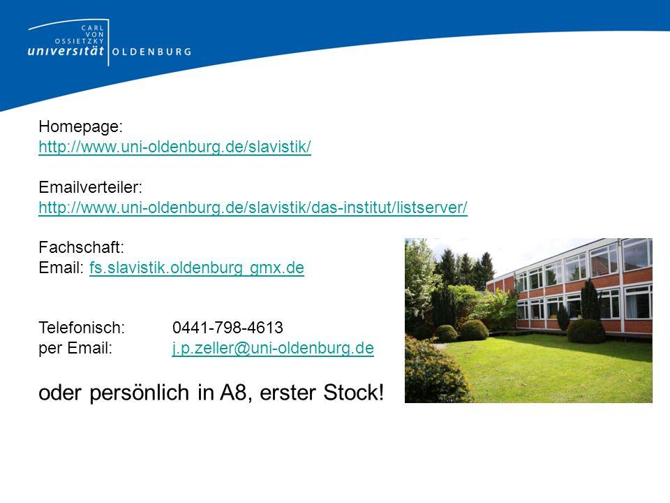 Homepage: http://www.uni-oldenburg.de/slavistik/ Emailverteiler: http://www.uni-oldenburg.de/slavistik/das-institut/listserver/ Fachschaft: Email: fs.slavistik.oldenburg gmx.defs.slavistik.oldenburg gmx.de Telefonisch: 0441-798-4613 per Email: j.p.zeller@uni-oldenburg.dej.p.zeller@uni-oldenburg.de oder persönlich in A8, erster Stock!
