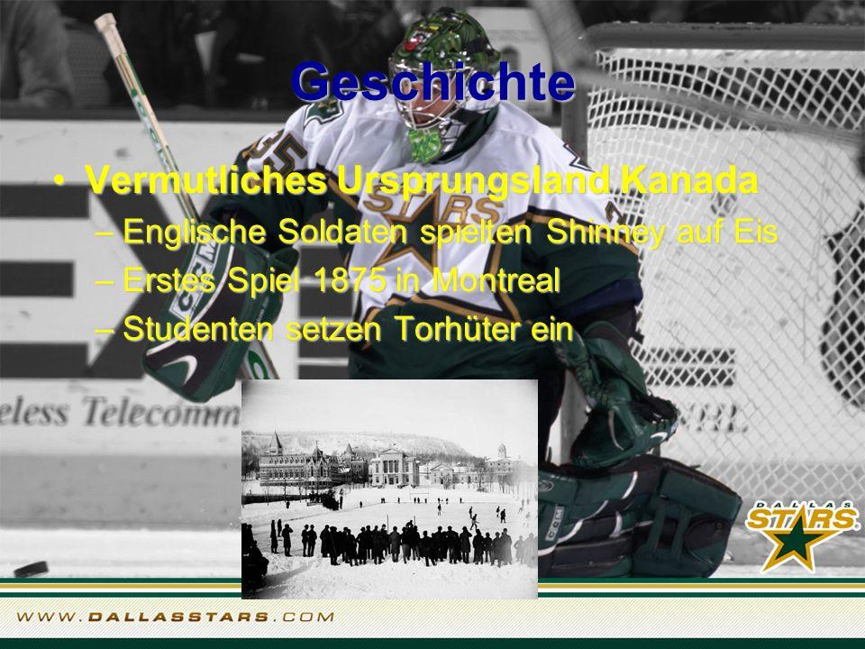 Geschichte Vermutliches Ursprungsland Kanada –E–E–E–Englische Soldaten spielten Shinney auf Eis –E–E–E–Erstes Spiel 1875 in Montreal –S–S–S–Studenten setzen Torhüter ein
