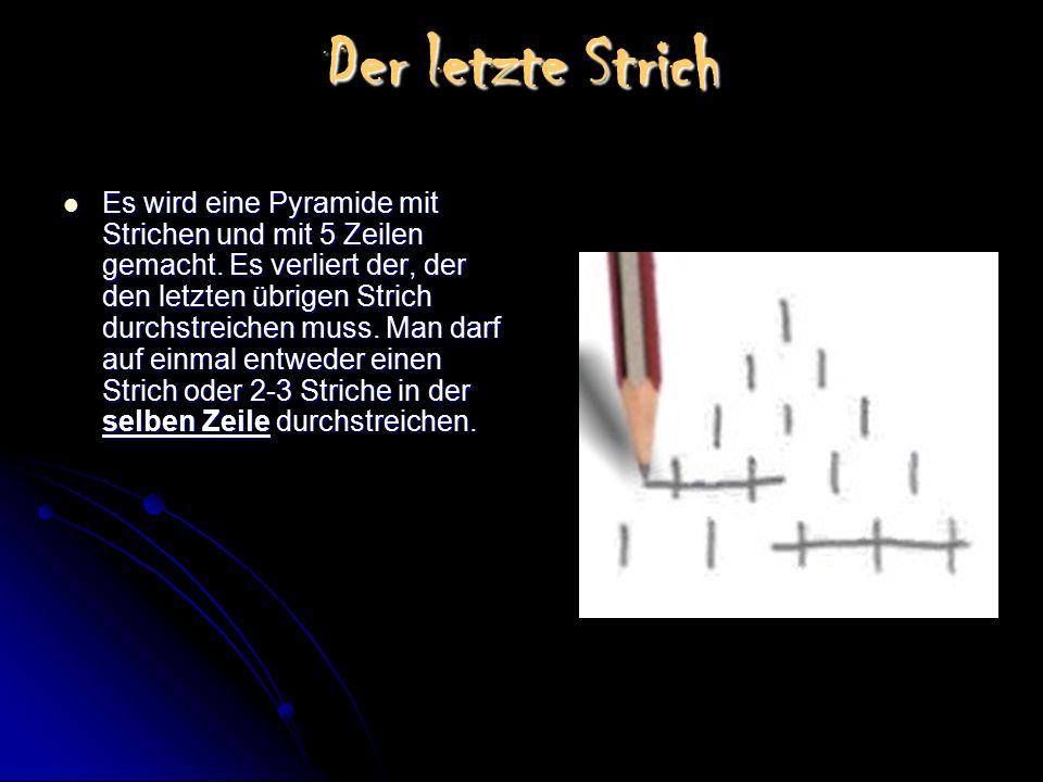Der letzte Strich Es wird eine Pyramide mit Strichen und mit 5 Zeilen gemacht. Es verliert der, der den letzten übrigen Strich durchstreichen muss. Ma