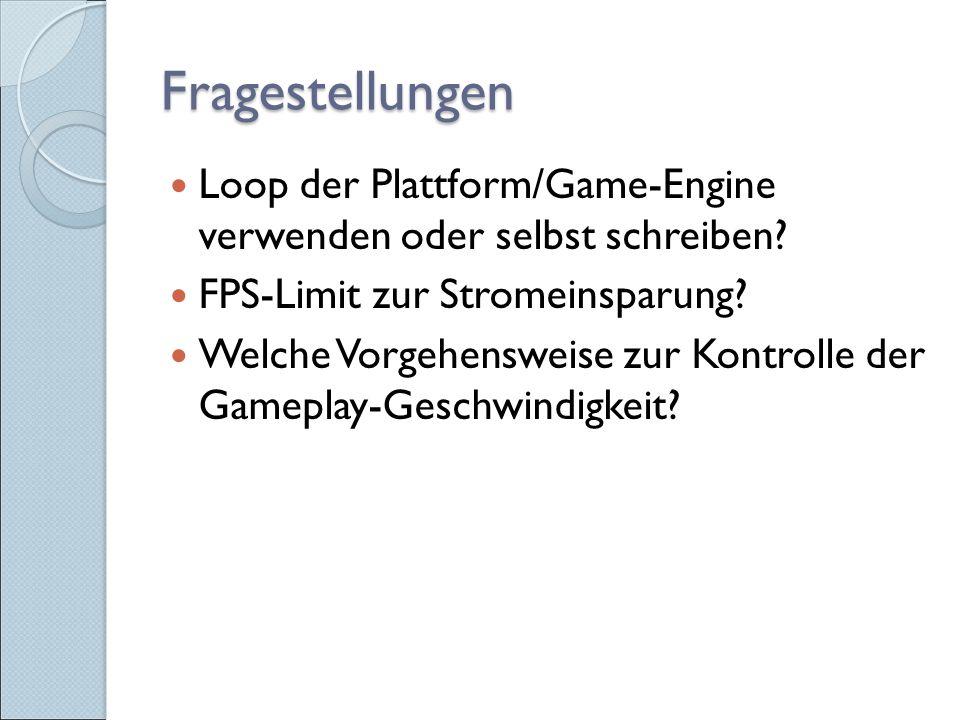 Fragestellungen Loop der Plattform/Game-Engine verwenden oder selbst schreiben.