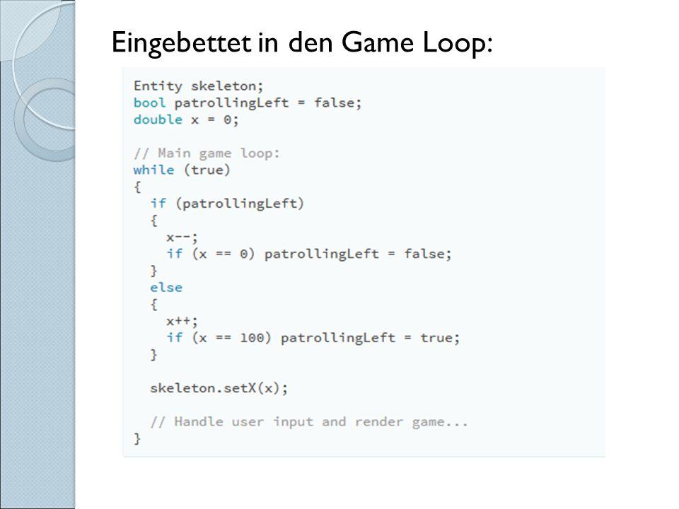 Eingebettet in den Game Loop: